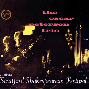 The Oscar Peterson Trio At the Stratford Shakespearean Festival (Live)