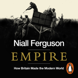 Empire: How Britain Made the Modern World (Unabridged) audiobook