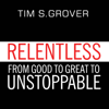 Tim S Grover - Relentless: From Good to Great to Unstoppable  artwork