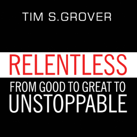 Relentless: From Good to Great to Unstoppable audiobook
