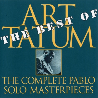 The Best of the Complete Pablo Solo Masterpieces (Remastered) - Art Tatum