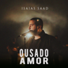 Isaias Saad - Ousado Amor  arte