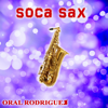 Oral Rodriguez - Soca Sax artwork