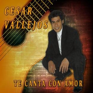 Te Canta Con Amor – César Vallejos