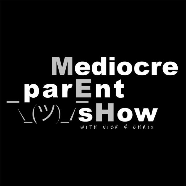 Mediocre Parent Show