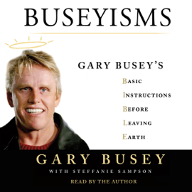 Buseyisms: Gary Busey's Basic Instructions Before Leaving Earth (Unabridged) audiobook