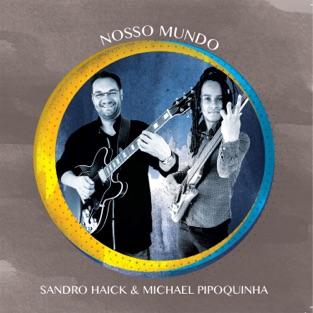 Nosso Mundo – Sandro Haick & Michael Pipoquinha