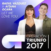 Let Me Love You (Operación Triunfo 2017) - Raoul Vázquez & Aitana