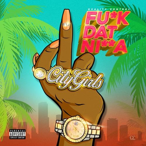 Quality Control & City Girls - Fu*k Dat Ni**a - Single