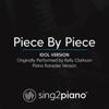 Piece by Piece (Idol Version) Originally Performed by Kelly Clarkson] [Piano Karaoke Version] - Sing2Piano