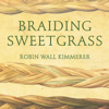 Robin Wall Kimmerer - Braiding Sweetgrass: Indigenous Wisdom, Scientific Knowledge and the Teachings of Plants  artwork
