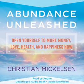 Abundance Unleashed: Open Yourself to More Money, Love, Health, and Happiness Now (Unabridged) audiobook