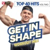 Get In Shape Workout Mix: Top 40 Hits, Vol. 2, Power Music Workout