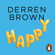 Derren Brown - Happy: Why More or Less Everything Is Absolutely Fine (Unabridged)