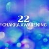 22 Songs for Chakra Awakening - Find Balance and Inner Peace with the Most Soothing Relaxing Music with Nature Sounds for a Blissful Deep Relaxation, DNA Repair, Awareness, Positive Feelings - Chakra Awakening & Meditation Music