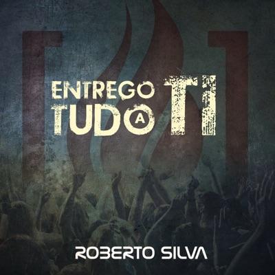 Entrego Tudo a Ti - EP - Roberto Silva