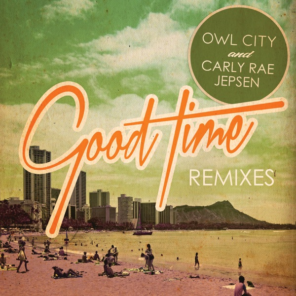 Owl City & Carly Rae Jepsen - Good Time (Remixes) - EP