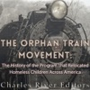 The Orphan Train Movement: The History of the Program that Relocated Homeless Children Across America