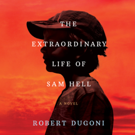 The Extraordinary Life of Sam Hell: A Novel (Unabridged) audiobook