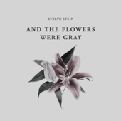 And the Flowers Were Gray