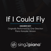 If I Could Fly (Higher Key) Originally Performed by One Direction] [Piano Karaoke Version]