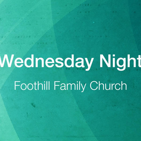 Foothill Family Church - Wednesday Night