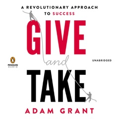 Give and Take: A Revolutionary Approach to Success (Unabridged)