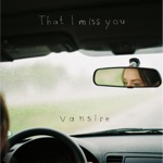 Vansire - That I Miss You