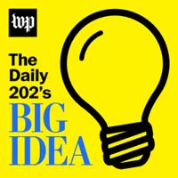 The Daily 202's Big Idea podcast