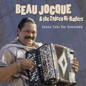 Beau Jocque and the Zydeco Hi-Rollers - Gonna Take You Downtown
