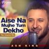 Aise Na Mujhe Tum Dekho Single