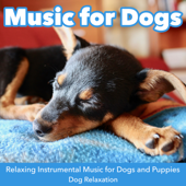 Music for Dogs: Relaxing Instrumental Music for Dogs and Puppies, Dog Relaxation
