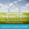 Lindsay C. Gibson PsyD - Adult Children of Emotionally Immature Parents: How to Heal from Distant, Rejecting, or Self-involved Parents artwork