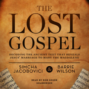 The Lost Gospel: Decoding the Sacred Text That Reveals Jesus' Marriage to Mary Magdalene
