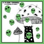 MUNYA - If I'm Gone Tomorrow (It's Because of Aliens)