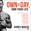Aubrey Marcus - Own the Day, Own Your Life: Optimized Practices for Waking, Working, Learning, Eating, Training, Playing, Sleeping, and Sex (Unabridged)  artwork