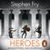 Stephen Fry - Heroes