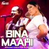 Bina Maahi feat DJ Chino Single