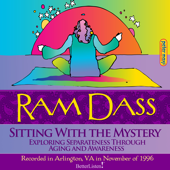 Ram Dass, Sitting with the Mystery: Exploring Separateness Through Aging and Awareness, Recorded in Arlington, Va in November 1996