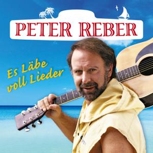 Peter Reber - Es Läbe voll Lieder - Die 40 grössten Hits
