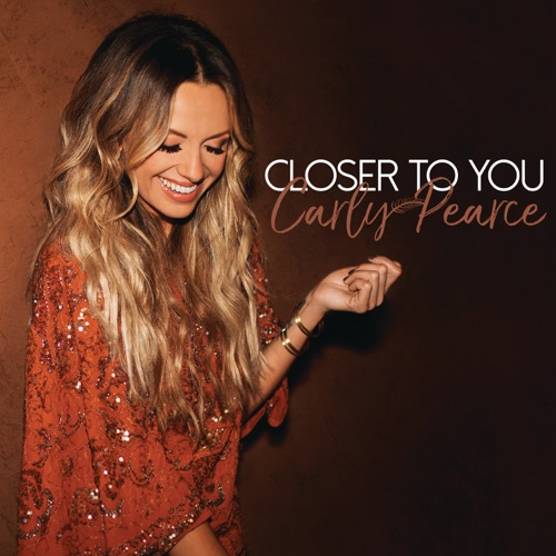 Carly Pearce - Closer to You - Single