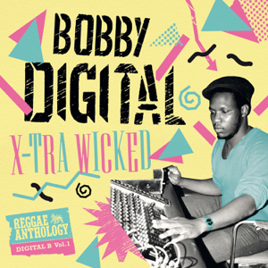 Bobby Digital - X-Tra Wicked (Bobby Digital Reggae Anthology)