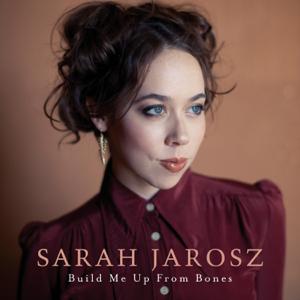 Sarah Jarosz - Build Me Up From Bones