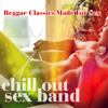 Reggae Classics Made For Sex - Chill Out Sex Band