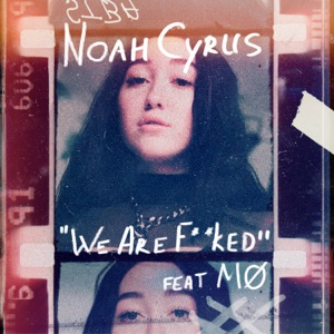 Noah Cyrus - We Are... feat. MØ