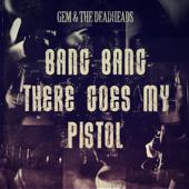 Bang Bang There Goes My Pistol