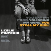 Leslie Pintchik - You Eat My Food, You Drink My Wine, You Steal My Girl!