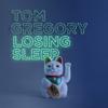 Tom Gregory - Losing Sleep Grafik