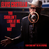 Elvis Costello - You Shouldn't Look At Me That Way (From