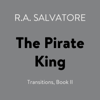 R.A. Salvatore - The Pirate King: Transitions, Book II (Unabridged)  artwork